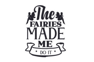 The Fairies Made Me Do It Fairy tales Craft Cut File By Creative Fabrica Crafts