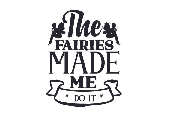 Download Free The Fairies Made Me Do It Svg Cut File By Creative Fabrica for Cricut Explore, Silhouette and other cutting machines.