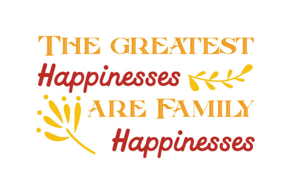 Print on Demand: The Greatest Happinesses Are Family Happinesses Quote SVG Cut Graphic Crafts By TheLucky
