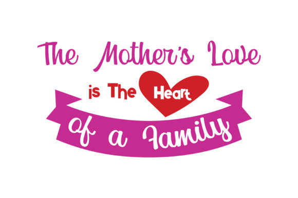 Download Free The Mother S Love Is The Heart Of A Family Quote Svg Cut Graphic for Cricut Explore, Silhouette and other cutting machines.