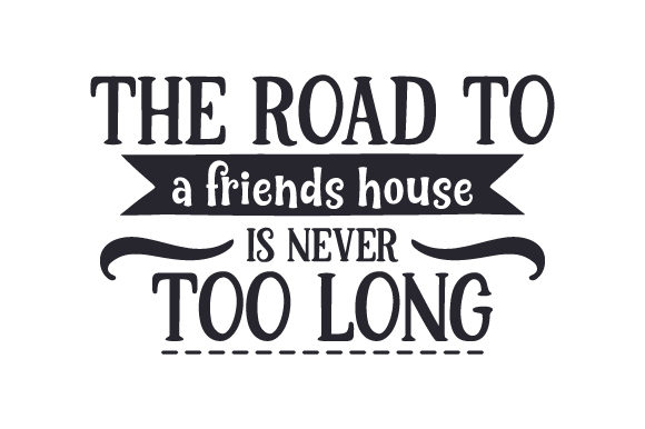 Download Free The Road To A Friends House Is Never Too Long Svg Cut File By for Cricut Explore, Silhouette and other cutting machines.