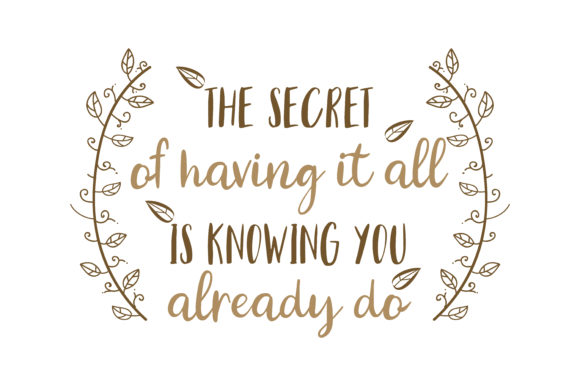 Download Free The Secret Of Having It All Is Knowing You Already Do Quote Svg for Cricut Explore, Silhouette and other cutting machines.