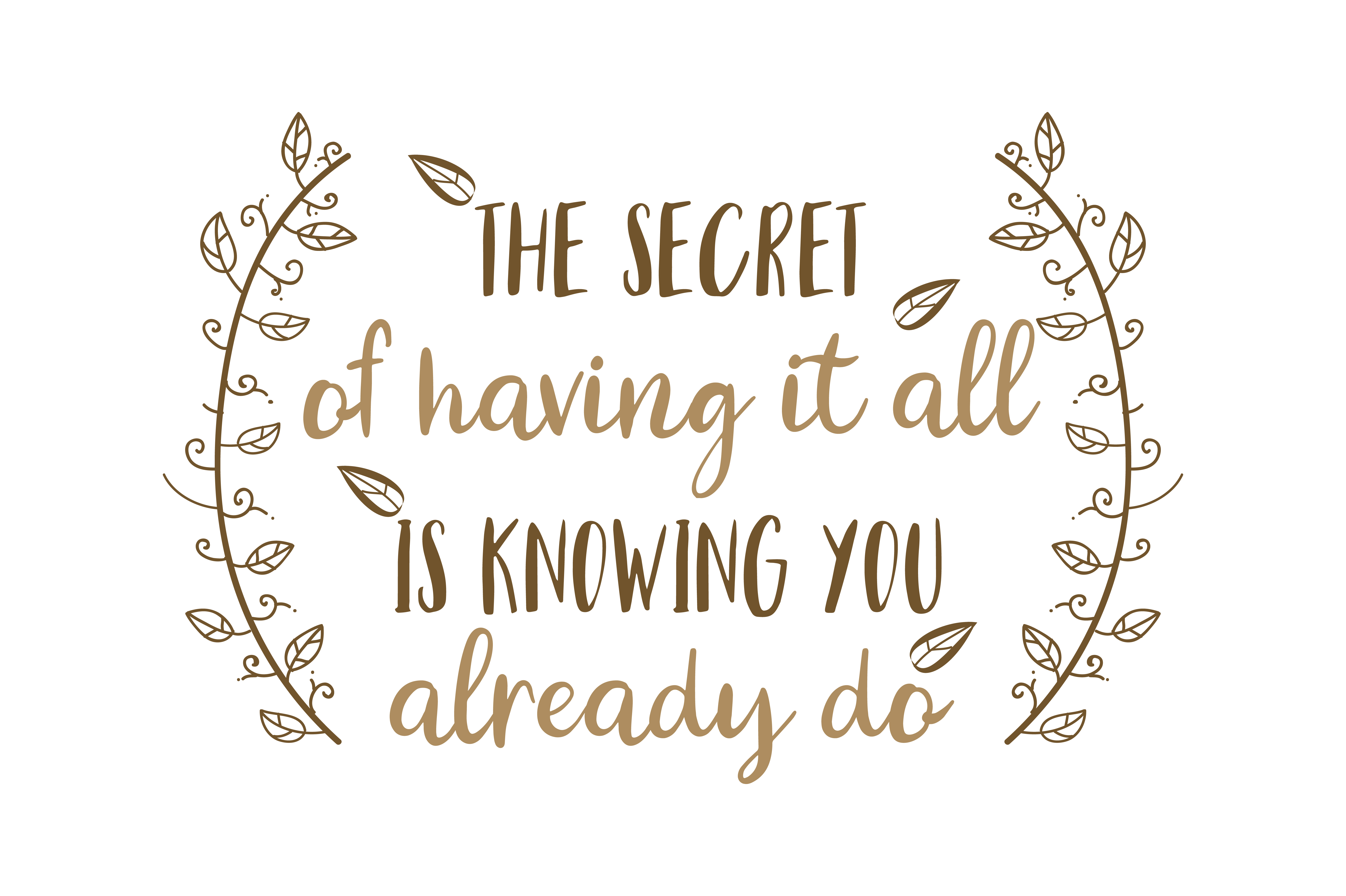 The Secret of Having It All is Knowing You Already Do Quote SVG Cut