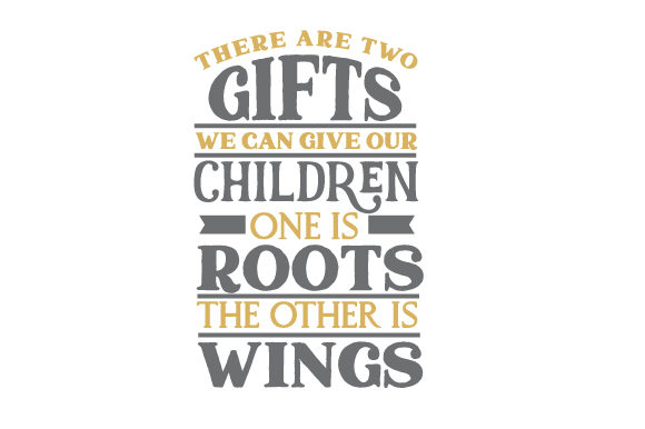 There Are Two Gifts We Can Give Our Children, One is Roots , the Other is Wings Kids Craft Cut File By Creative Fabrica Crafts