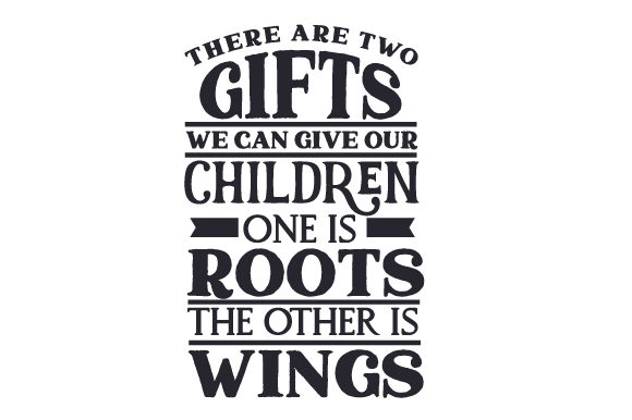 Download Free There Are Two Gifts We Can Give Our Children One Is Roots The for Cricut Explore, Silhouette and other cutting machines.