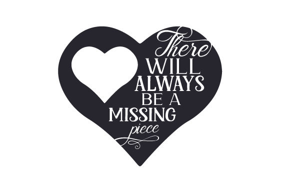 There Will Always Be a Missing Piece Quotes Craft Cut File By Creative Fabrica Crafts - Image 1