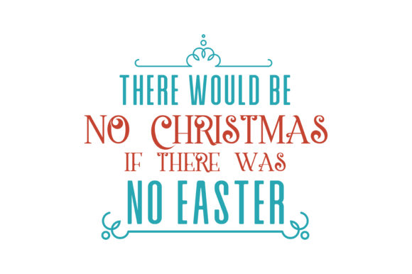 Download Free There Would Be No Christmas If There Was No Easter Quote Svg Cut for Cricut Explore, Silhouette and other cutting machines.