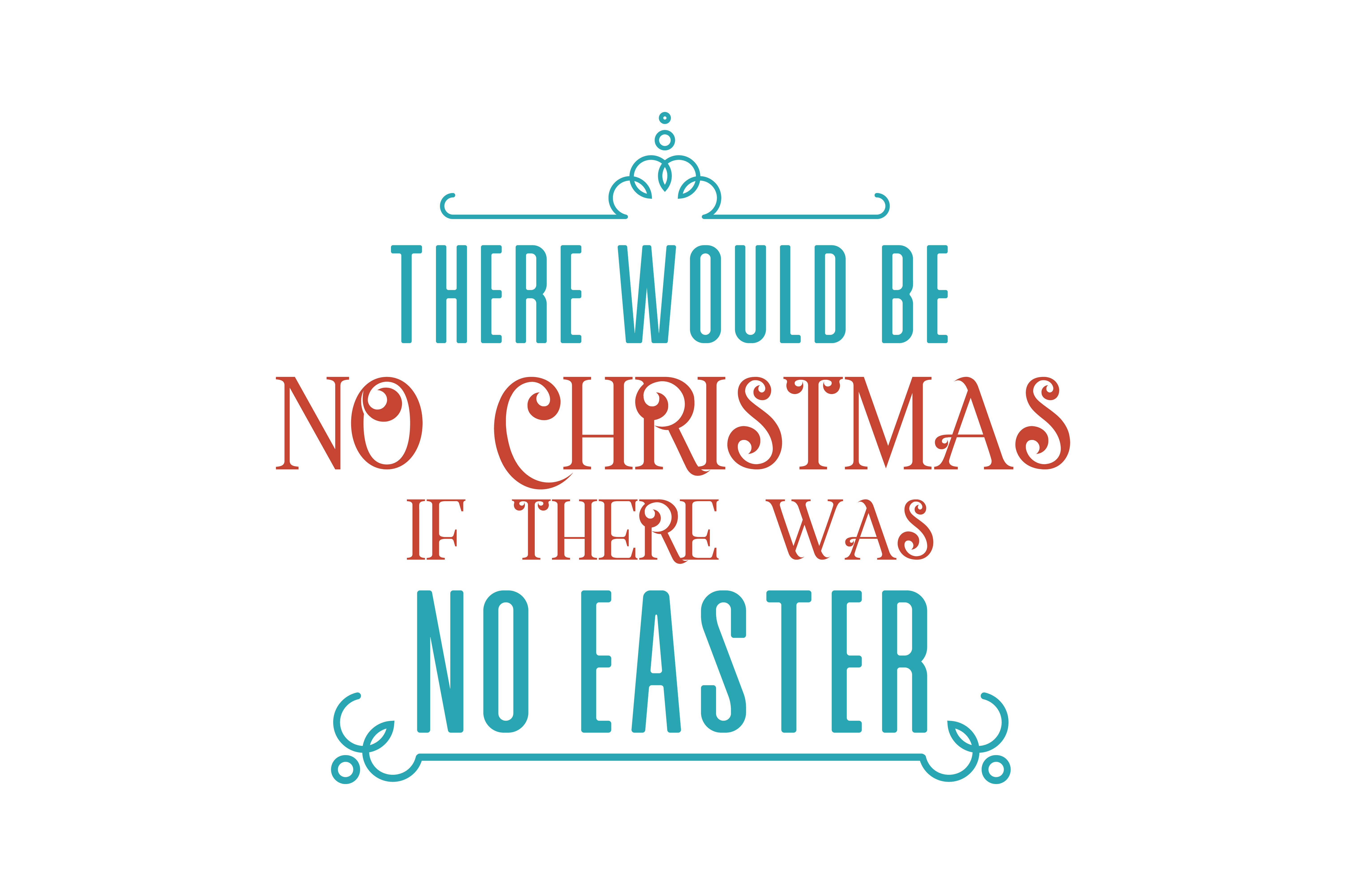 There Would Be No Christmas If There Was No Easter Quote Svg Cut