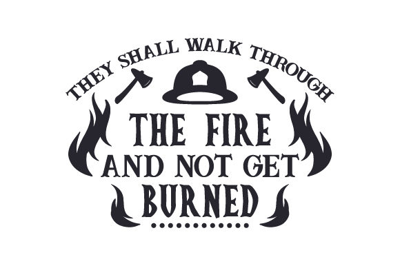 They Shall Walk Through the Fire and Not Get Burned Fire & Police Craft Cut File By Creative Fabrica Crafts
