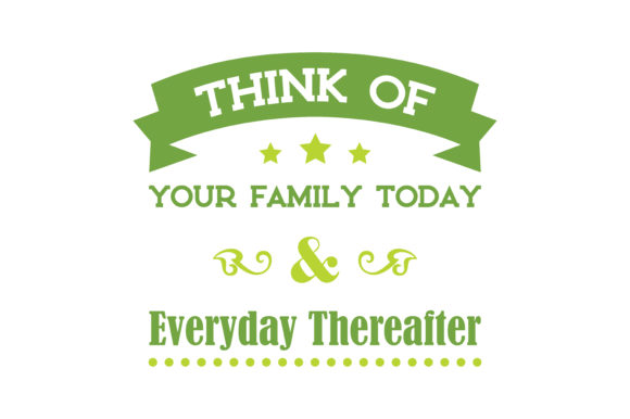 Print on Demand: Think of Your Family Today and Everyday Thereafter Quote SVG Cut Graphic Crafts By TheLucky