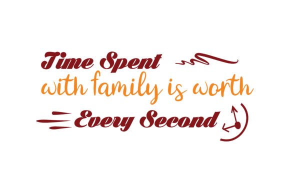 Download Free Time Spent With Family Is Worth Every Second Quote Svg Cut for Cricut Explore, Silhouette and other cutting machines.