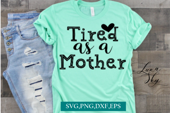 Tired As a Mother Graphic Crafts By LunaSkySVG