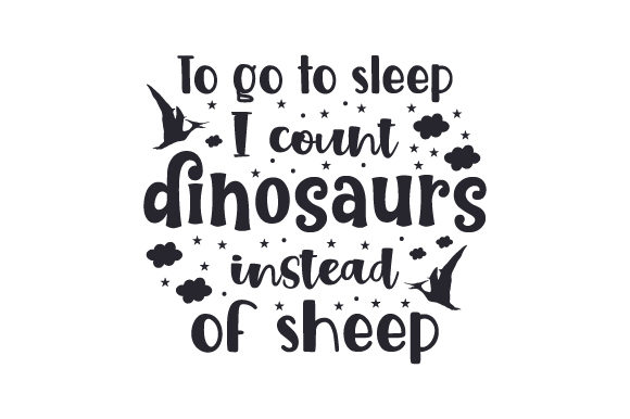 To Go to Sleep I Count Dinosaurs Instead of Sheep Dinosaurs Craft Cut File By Creative Fabrica Crafts
