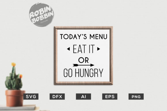 Download Free Today S Menu Eat It Or Go Hungry Graphic By Robinbobbindesign for Cricut Explore, Silhouette and other cutting machines.