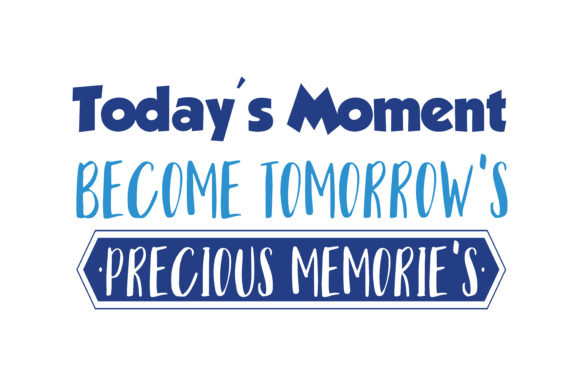 Download Free Today S Moment Bocome Tomorrow S Precious Memories Quote Svg Cut for Cricut Explore, Silhouette and other cutting machines.