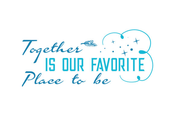 Print on Demand: Together is Our Favorite Place to Be Quote SVG Cut Graphic Crafts By TheLucky - Image 1