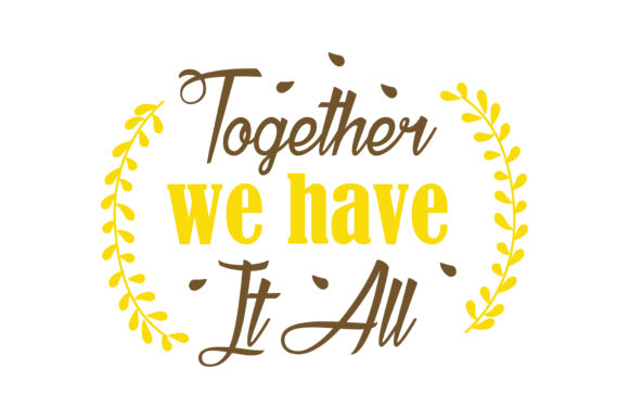 Print on Demand: Together We Have It All Quote SVG Cut Graphic Crafts By TheLucky