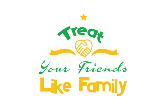 Print on Demand: Treat Your Friends Like Family Quote SVG Cut Graphic Crafts By TheLucky