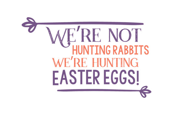 Download Free We Re Not Hunting Rabbits We Re Hunting Easter Eggs Quote Svg for Cricut Explore, Silhouette and other cutting machines.