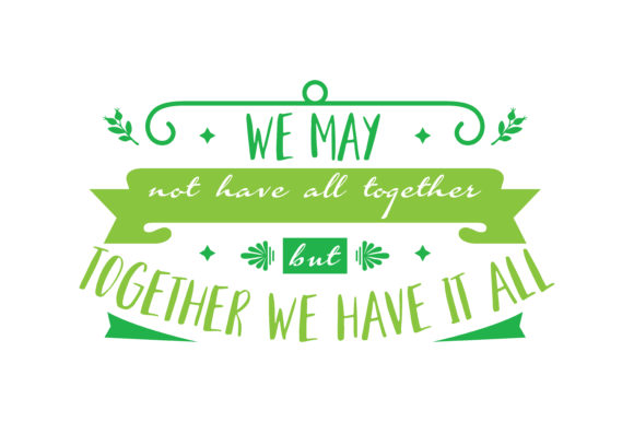 Download Free We May Not Have It All Together But Together We Have It All for Cricut Explore, Silhouette and other cutting machines.