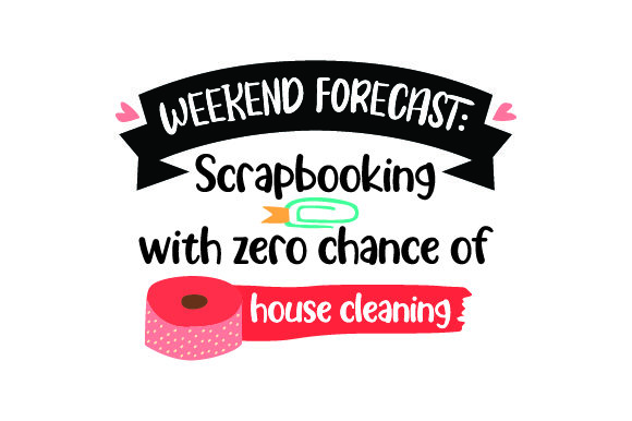 Weekend Forecast Scrapbooking With Zero Chance Of House Cleaning