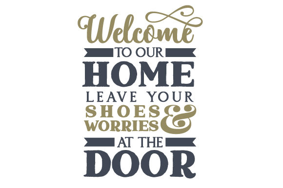 Welcome to Our Home. Leave Your Shoes and Worries at the Door Doors Signs Craft Cut File By Creative Fabrica Crafts