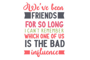 We've Been Friends for so Long, I Can't Remember Which One of Us is the Bad Influence Craft Design By Creative Fabrica Crafts