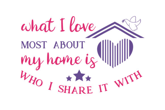 Download Free What I Love Most About My Home Is Who I Share It With Quote Svg for Cricut Explore, Silhouette and other cutting machines.