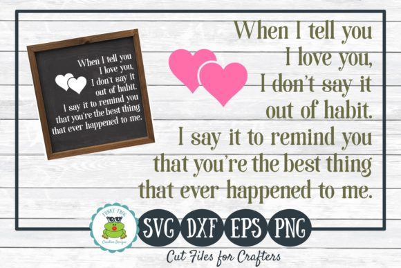 Download Free When I Tell You I Love You Graphic By Funkyfrogcreativedesigns for Cricut Explore, Silhouette and other cutting machines.