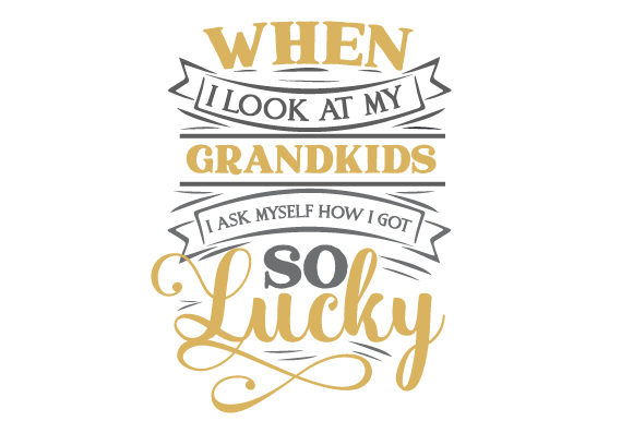Download Free When I Look At My Grandkids I Ask Myself How I Got So Lucky Svg for Cricut Explore, Silhouette and other cutting machines.