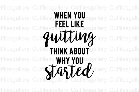 Download Free When You Feel Like Quitting Think Svg Graphic By Cutfilesgallery for Cricut Explore, Silhouette and other cutting machines.