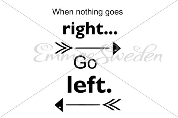 Download Free When Nothing Goes Right Go Left Svg Graphic By Emmessweden for Cricut Explore, Silhouette and other cutting machines.