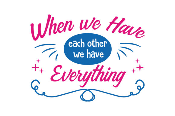 Print on Demand: When We Have Each Other We Have Everything Quote SVG Cut Graphic Crafts By TheLucky