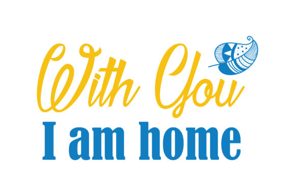 Print on Demand: With You, I Am Home Quote SVG Cut Graphic Crafts By TheLucky
