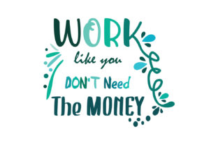 Download Free Work Like You Don T Need The Money Quote Graphic By Yuhana Purwanti Creative Fabrica for Cricut Explore, Silhouette and other cutting machines.