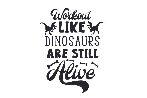Workout Like Dinosaurs Are Still Alive Dinosaurs Craft Cut File By Creative Fabrica Crafts