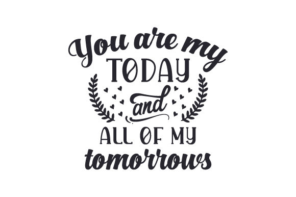 You Are My Today And All Of My Tomorrows Svg Cut File By