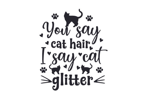 Download Free You Say Cat Hair I Say Cat Glitter Svg Cut File By Creative for Cricut Explore, Silhouette and other cutting machines.