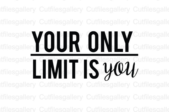 Download Free Your Only Limit Is You Svg Graphic By Cutfilesgallery Creative for Cricut Explore, Silhouette and other cutting machines.