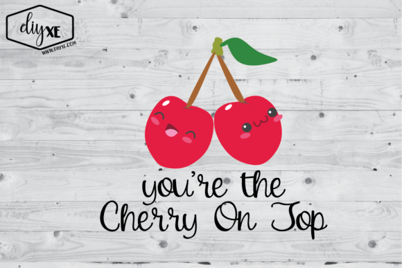 Download Free You Re The Cherry On Top Graphic By Sheryl Holst Creative Fabrica for Cricut Explore, Silhouette and other cutting machines.