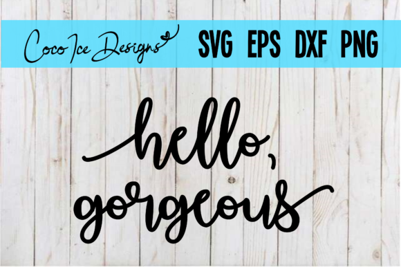 Hello, Gorgeous Quote SVG Cut Graphic Crafts By CocoIceDesigns