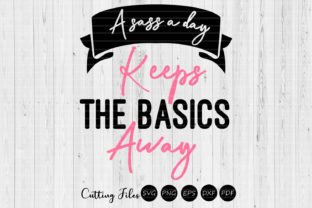 Download Free A Sass A Day Keeps The Basic Away Svg Graphic By Hd Art Workshop for Cricut Explore, Silhouette and other cutting machines.
