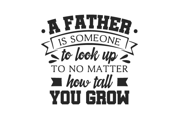 a father is someone to look up to no matter how tall you grow  svg cut file  by creative fabrica