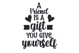 A Friend is a Gift You Give Yourself Friendship Craft Cut File By Creative Fabrica Crafts