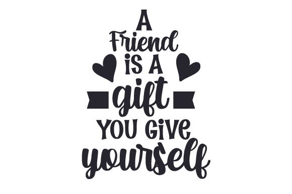 Download Free A Friend Is A Gift You Give Yourself Svg Cut File By Creative for Cricut Explore, Silhouette and other cutting machines.