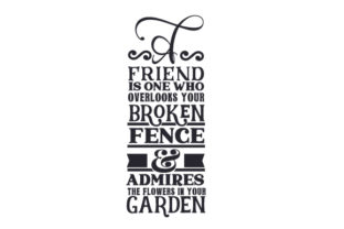 A Friend is One Who Overlooks Your Broken Fence & Admires the Flowers in Your Garden Friendship Craft Cut File By Creative Fabrica Crafts