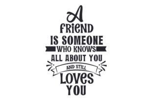 A Friend is Someone Who Knows All About You and Still Loves You Friendship Craft Cut File By Creative Fabrica Crafts
