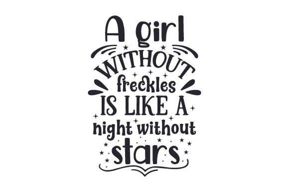 A Girl Without Freckles is Like a Night Without Stars Kids Craft Cut File By Creative Fabrica Crafts
