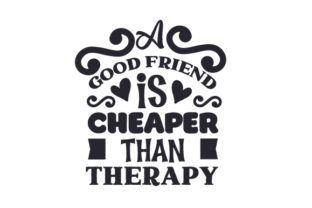 A Good Friend is Cheaper Than Therapy Friendship Craft Cut File By Creative Fabrica Crafts