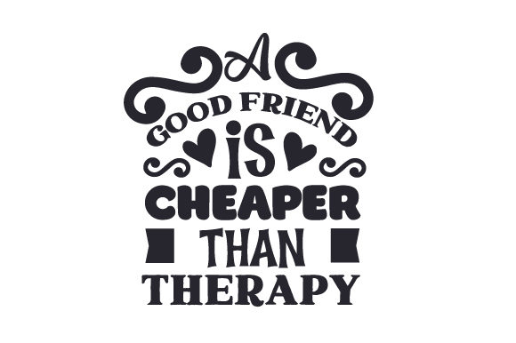 Download Free A Good Friend Is Cheaper Than Therapy Svg Cut File By Creative Fabrica Crafts Creative Fabrica for Cricut Explore, Silhouette and other cutting machines.